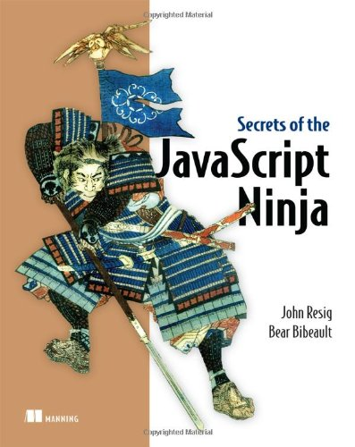 Secrets of the JavaScript Ninja (Secrets Of The Javascript Ninja Second Edition)
