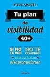 Tu Plan De Visibilidad 40+. Si No Te Ven, No Te Compran, Ni Te Contratan Ni Te Promocionan (CONECTA)