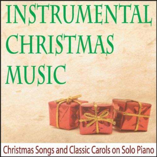 instrumental christmas music christmas songs and classic carols on solo piano - Christmas Songs Classic