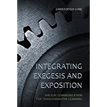Integrating Exegesis and Exposition: Biblical Communication for Transformative Learning