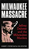 Milwaukee Massacre: Jeffrey Dahmer and the Milwaukee Murders