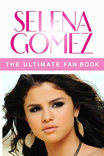Selena Gomez: The Ultimate Fan Book 2015: Selena Gomez Biography, Facts and Quiz (Selena Gomez Book 1)