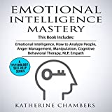 Emotional Intelligence Mastery: 7 Manuscripts: Emotional Intelligence, How to Analyze People, Anger Management, Manipulation, Cognitive Behavioral Therapy, NLP, Empath
