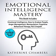 Emotional Intelligence Mastery: 7 Manuscripts: Emotional Intelligence, How to Analyze People, Anger Management, Manipulation, Cognitive Behavioral Therapy, NLP, Empath Audiobook by Katherine Chambers Narrated by Joanne Trimble, Deborah Fennelly, Eva R. Marienchild