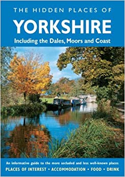 Book The Hidden Places of Yorkshire : Including The Dales, Moors and Coast (Hidden Places Travel Guides)