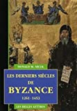 Les Derniers Siecles de Byzance, 1261-1453 (Histoire) (French Edition) by