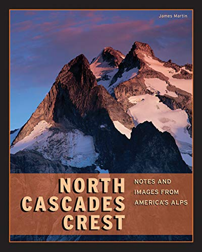North Cascades Crest: Notes & Images from America's Alps