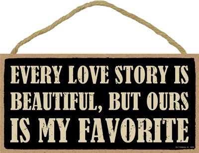 INC SJT94569 / 5 x 10 Primitive Wood Plaque SJT ENTERPRISES but Ours is My Favorite Every Love Story is Beautiful