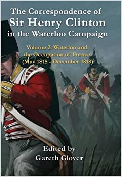 Book The Correspondence of Sir Henry Clinton in the Waterloo Campaign: Volume 2
