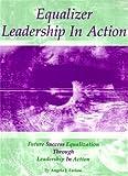 Equalizer Leadership in Action : Equalization and Future Success Through Leadership in Action, Angela J. Farlow, 0976675803