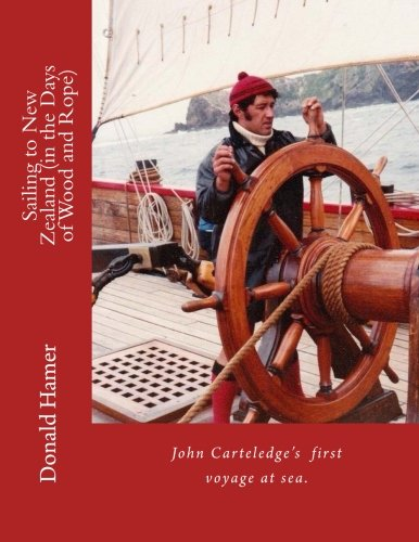 Sailing to New Zealand (in the Age of Wood and Rope) (John Carteledge) (Volume 1)