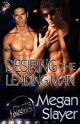 Desiring the Leading Man by Megan Slayer: Club Desire Series, Book Four