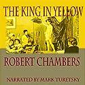 The King in Yellow Hörbuch von Robert W. Chambers Gesprochen von: Mark Turetsky