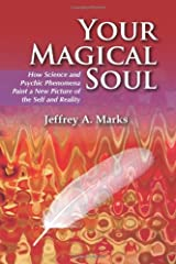 Your Magical Soul: How Science and Psychic Phenomena Paint a New Picture of the Self and Reality Paperback