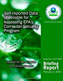 Self-Reported Data Unreliable for Assessing EPA?s Computer Security Program, U. S. Environmental Agency, 1499736037