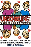 #8: Unschooling: The Honest Truth: A Mom's Elusive Quest for One Big Happy Unconventional Family