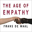 The Age of Empathy: Nature's Lessons for a Kinder Society Audiobook by Frans de Waal Narrated by Alan Sklar