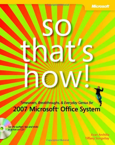 So That's How! 2007 Microsoft® Office System: Timesavers, Breakthroughs, & Everyday Genius: Timesavers, Breakthroug