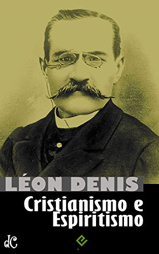 Cristianismo e Espiritismo: Léon Denis (Clássicos do Espiritismo Livro 1)