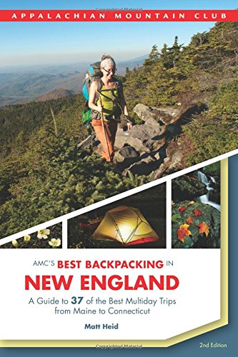 AMC's Best Backpacking in New England: A Guide To 37 Of The Best Multiday Trips From Maine To Connecticut (Best Hikes In New England)