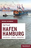 Hafen Hamburg: Geschichte - Zahlen - Menschen (Wissen im Norden)
