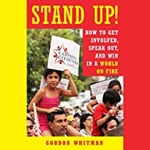 Stand Up!: How to Get Involved, Speak Out, and Win in a World on Fire Audiobook by Gordon Whitman Narrated by Tom Dheere