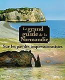 Image de Le grand guide de la normandie sur les pas des impressionnistes