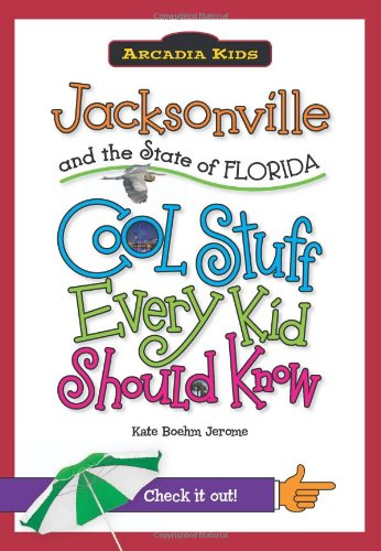 Jacksonville and the State of Florida:: Cool Stuff Every Kid Should Know (Arcadia Kids)