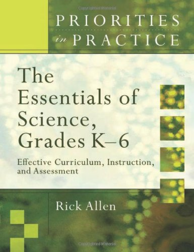 The Essentials of Science, Grades K-6: Effective Curriculum, Instruction, and Assessment (Priorities in Practice)
