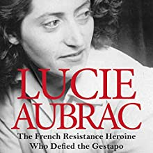 Lucie Aubrac: The French Resistance Heroine Who Defied the Gestapo Audiobook by Sian Rees Narrated by Kim Hicks