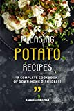 Pleasing Potato Recipes: A Complete Cookbook of Down-Home Dish Ideas!