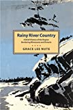 img - for Rainy River Country: A Brief History of the Region Bordering Minnesota and Ontario book / textbook / text book