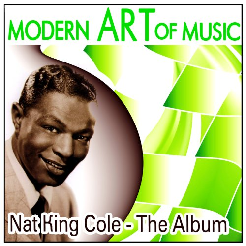 ... Modern Art of Music: Nat King .