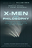 X-Men and Philosophy: Astonishing Insight and Uncanny Argument in the Mutant X-Verse (The Blackwell Philosophy and Pop Culture Series Book 12)