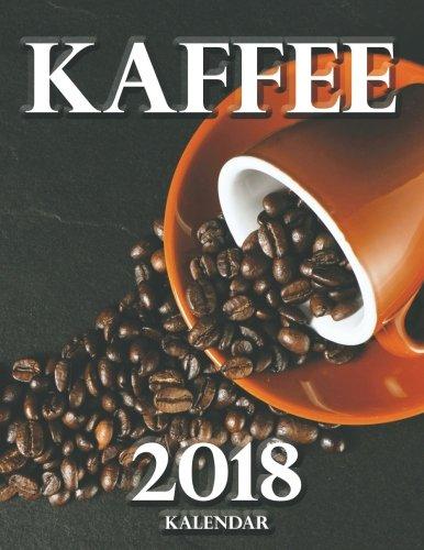 Kaffee 2018 Kalendar (Ausgabe Deutschland) (German Edition)