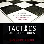 Tactics: Audio Lectures: A Guide to Effectively Discussing Your Christian Convictions | Gregory Koukl