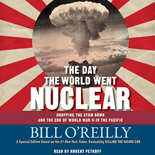 The Day the World Went Nuclear: Dropping the Atom Bomb and the End of World War II in the Pacific by Macmillan Audio
