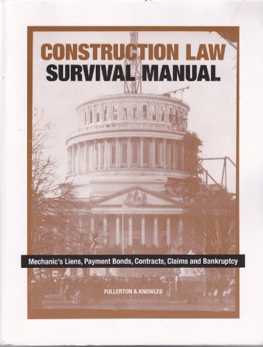 Construction Law Survival Manual: Mechanics Liens, Payment Bonds, Contracts, Claims and Bankrupcy