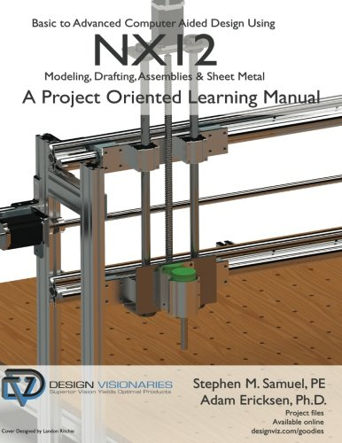 Basic to Advanced Computer Aided Design Using NX12: Modeling, Drafting, Assemblies & Sheetmetal