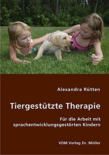 Tiergestützte Therapie: Für die Arbeit mit sprachentwicklungsgestörten Kindern