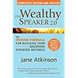 The Wealthy Speaker 2.0:  The Proven Formula for Building Your Successful Speaking Business (The Wealthy Speaker...