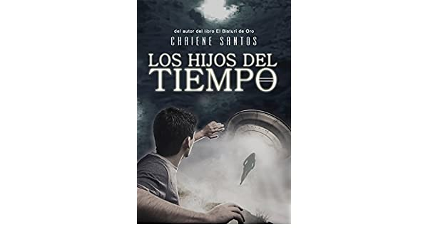 Amazon.com: Los Hijos del Tiempo (Spanish Edition) eBook: Chaiene Santos: Kindle Store