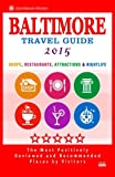Baltimore Travel Guide 2015: Shops, Restaurants, Attractions and Nightlife in Baltimore, Maryland (City Travel Guide 2015).