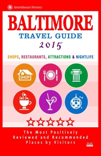 Read Online Baltimore Travel Guide 2015: Shops, Restaurants, Attractions and Nightlife in Baltimore, Maryland (City Travel Guide 2015). ebook