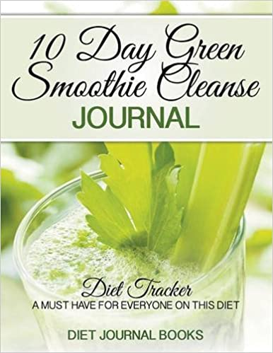 10 Day Green Smoothie Cleanse Journal Diet Tracker A Must Have For