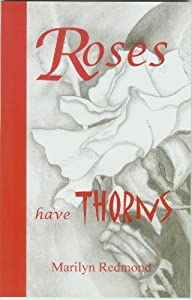 Roses Have Thorns : Encouragement on Evolving from Pain to Joy