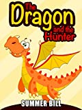 Books for kids: The Dragon and the Hunter(Bedtime Stories For Kids Ages 3-8)(Action Adventure,Survival Stories) (Books for Kids Fantasy:Survival Stories Book 2)