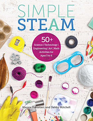 Simple Steam: 50+ Science Technology Engineering Art and Math Activities for Ages 3 to (Early Elementary Activities)