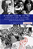 img - for El Salvador Could Be Like That: A Memoir of War, Politics and Journalism on the Front-Row of the Last Bloody Conflict of the US-Soviet Cold War book / textbook / text book