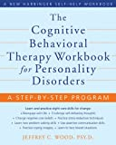The Cognitive Behavioral Therapy Workbook for Personality Disorders, Jeffrey Wood, 1572246480